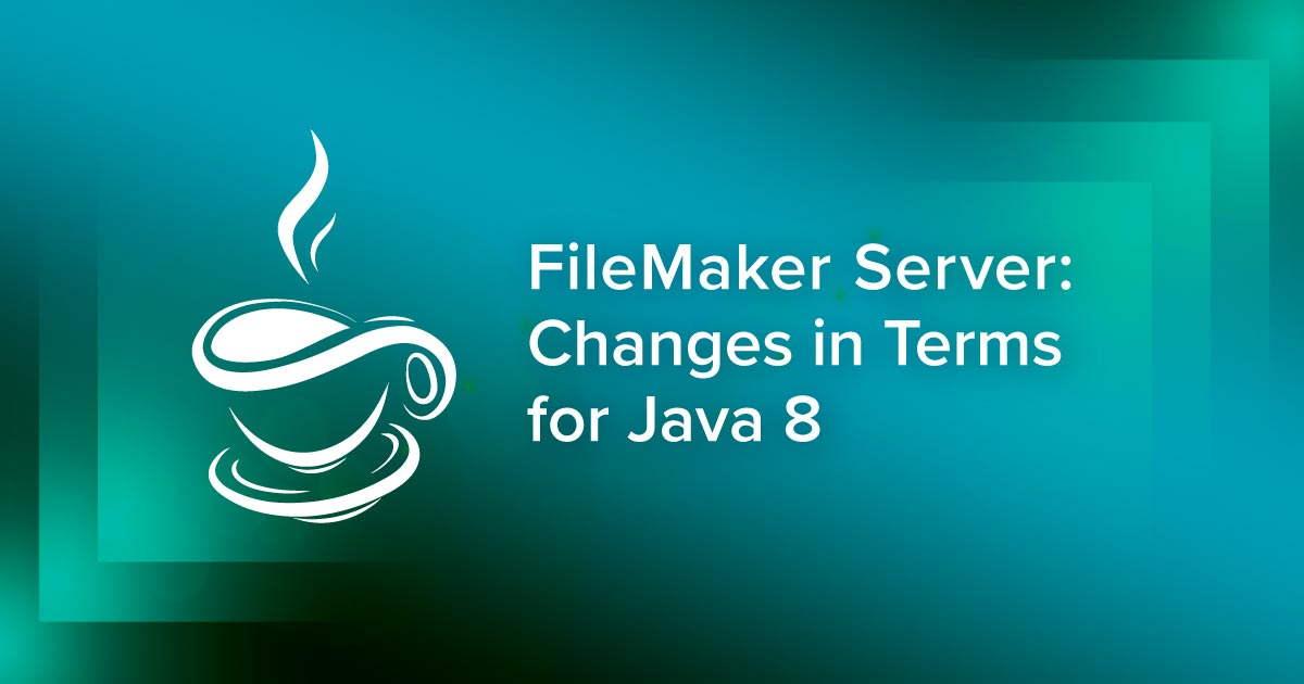Changes to Oracle Java 8 SE Terms in FileMaker Server 17-18